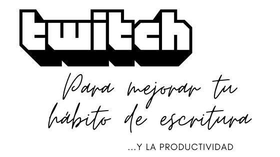 Mejora tu hábito de escritura y productividad con Twitch